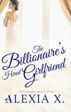 The Billionaire's Hired Girlfriend by alexiaxbooks