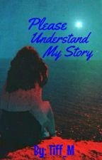 [HOLD] Please Understand My Story {BOOK FOUR: PART TWO} by Tiff_M