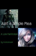 Just a Simple Plea (A Loki Fanfiction) by mcbholmes13