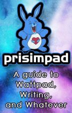 Prisimpad: A Guide to Wattpad, Writing, and Whatever by Prisim