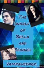 The world of Bella and Edward by Vampqueenrk