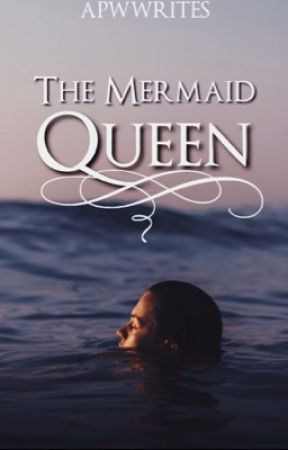 The Mermaid Queen [GxG] by apwwrites