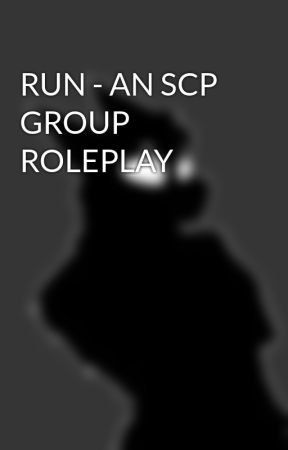 RUN - AN SCP GROUP ROLEPLAY by EpsilonTheRaptor