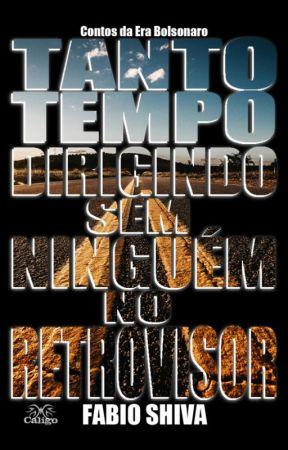 TANTO TEMPO DIRIGINDO SEM NINGUÉM NO RETROVISOR: Contos da Era Bolsonaro by FabioShiva