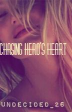 Chasing Hero's Heart (COMPLETED) by Undecided_26