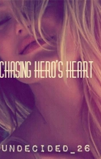 Chasing Hero's Heart (COMPLETED)