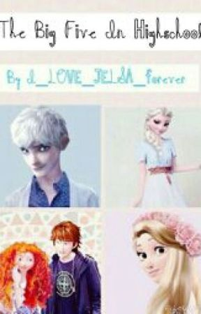The Big Five In Highschool [Completed] by I_LOVE_JELSA_forever