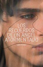 Los recuerdos de un angel atormentado by lucy1351