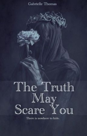 The Truth May Scare You.. by IntriguingDespair