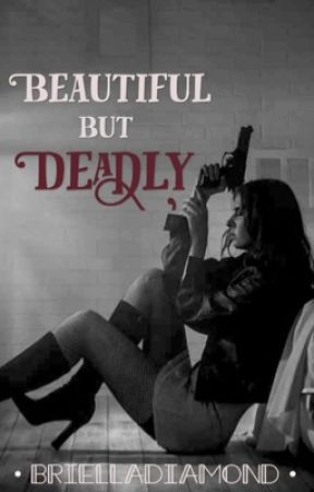 Beautiful But Deadly by BriellaDiamond