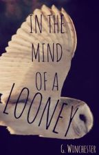 In the Mind of a Looney by GWinchester