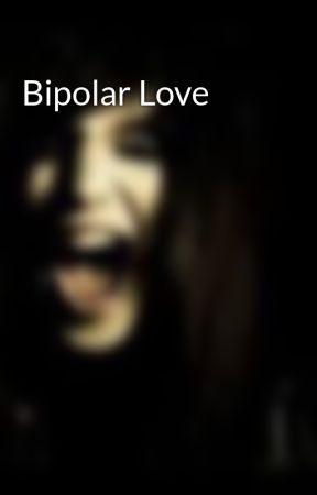 Bipolar Love by Katie_Cat_416