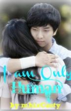 I am Only Human by mhixCasty