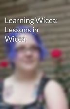 Learning Wicca: Lessons in Wicca by AidenLioncourt