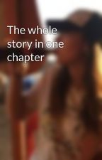 The whole story in one chapter by danaelizbeth