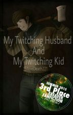 My Twitching Husband And My Twitching Kid (sequel To My Twitching Boyfriend) by SilentDeath221