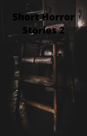 Short Horror Stories Part 2 by Jaelynsavage
