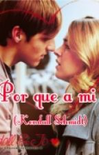 Por que a mi (Kendall Schmidt & ________) by Vivi_Pozo