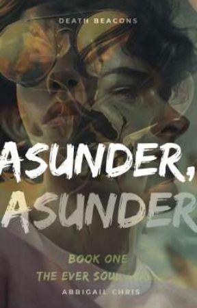 Asunder, Asunder. |Ever Soul 1| ONC 3 by abbyraechris08