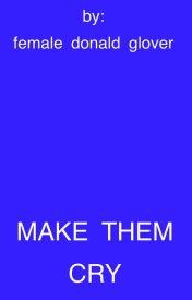 Make Them Cry by femaledonaldglover