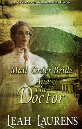 Mail Order Brides and The Doctor (A Western Romance Book)(COMPLETED) by lealaurensbooks