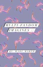 Multi Fandom Imagines :) by madi_marth