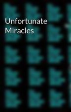 Unfortunate Miracles by ShadowKissedBella