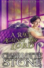 Regency Romance: A Race Against The Lord (A Historical Romance Book) (COMPLETED) by charlottestonebooks