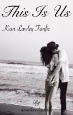 This Is Us | Kian Lawley [#Wattys2015] by kianlawleybabe
