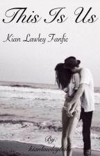 This Is Us | Kian Lawley [#Wattys2015] by kianlawleybabe