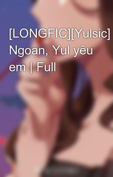 [LONGFIC][Yulsic] Ngoan, Yul yêu em | Full