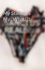My Stalker is My...What!?! by skysdalimit