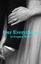 Our Everything® (Sequel To Being His Everything) by gorgeousworld