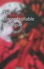 The Uncontrollable Prologue by DarkDraculina