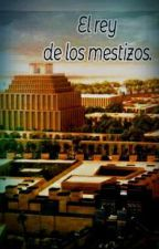 El rey de los mestizos by alecris1000
