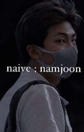 Naive {Namjoon ff} by rainia154