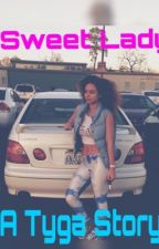 Sweet Lady:A Tyga Story by LaNayPrettyBrown