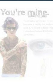 You're mine (harry styles fan-fiction) by harrystyles_gurl01