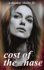 Cost of The Chase ⎯⎯ T. Shelby ✓ by MURSWRITES