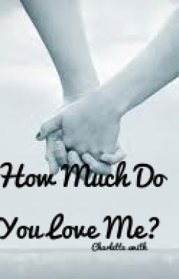 How Much Do You Love Me Wattpad