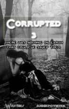 Corrupted 3 (Writnes & anniepoynter) by Writnes
