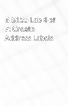 BIS155 Lab 4 of 7: Create Address Labels by idaloamilan