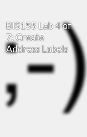 BIS155 Lab 4 of 7: Create Address Labels by idaloamilan