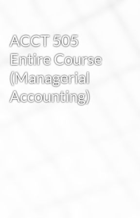 ACCT 505 Entire Course (Managerial Accounting) by idaloamilan