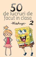 50 de lucruri de facut in clasa 2 by -WildAngel-
