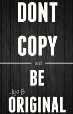 DON'T COPY and BE ORIGINAL by Jojo_B