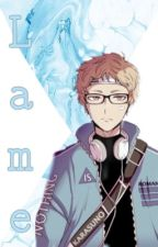 Lame •|•|•Tsukishima Kei X Reader (probably on hold permanently) by Kei_Tsukishima_