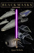 Black Masks: A Star Wars Story by JaceWitch