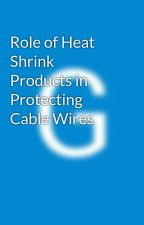 Role of Heat Shrink Products in Protecting Cable Wires by galathermoseo