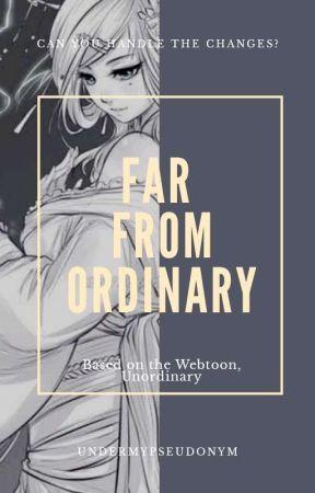 Far From Ordinary || UnOrdinary by undermypseudonym